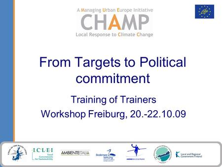 From Targets to Political commitment Training of Trainers Workshop Freiburg, 20.-22.10.09.