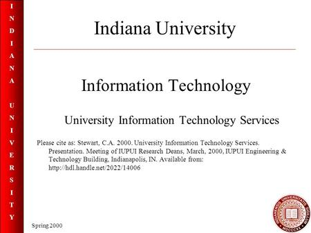 INDIANAUNIVERSITYINDIANAUNIVERSITY Spring 2000 Indiana University Information Technology University Information Technology Services Please cite as: Stewart,