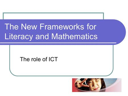 The New Frameworks for Literacy and Mathematics The role of ICT.