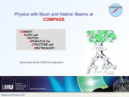 Physics with Muon and Hadron Beams at COMPASS Reiner Geyer for the COMPASS collaboration Hadron Structure 2009.