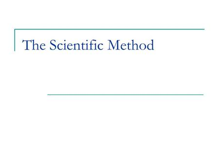 The Scientific Method General Information: Scientific Method: The process that is used to find out about the world and to answer questions - we have.