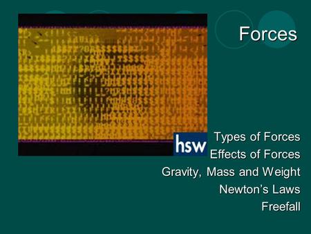 Forces Types of Forces Effects of Forces Gravity, Mass and Weight Newton's Laws Freefall.