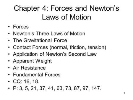1 Chapter 4: Forces and Newton's Laws of Motion Forces Newton's Three Laws of Motion The Gravitational Force Contact Forces (normal, friction, tension)