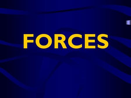 FORCES. What is a force? A force is a PUSH or a PULL. Forces do not have mass nor do they occupy a space. Forces can –tear, bend, twist, or stretch an.