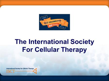 The International Society For Cellular Therapy. Mission Statement ISCT is a global association driving the translation of scientific research to deliver.