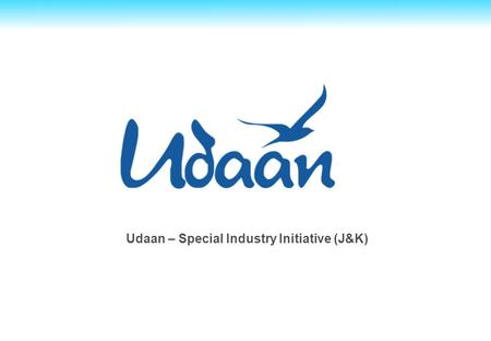 Udaan – Special Industry Initiative (J&K). 1 Proprietary and confidential. This information does not represent and should not be construed as, legal or.