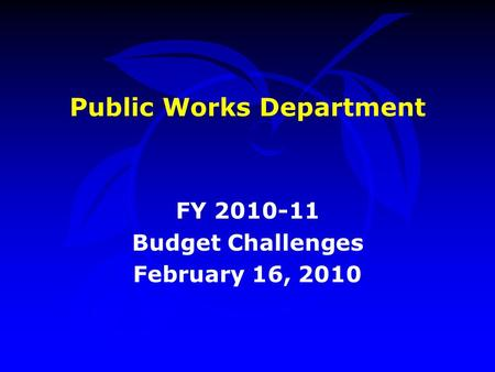 Public Works Department FY 2010-11 Budget Challenges February 16, 2010.