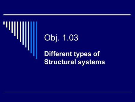Obj. 1.03 Different types of Structural systems. What are the different types?  Commercial  Residential  Defense  Public works  Industrial.