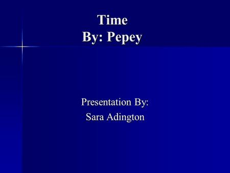 Time By: Pepey Presentation By: Sara Adington. Background Information This advertisement was created by Pepey. This advertisement was created by Pepey.