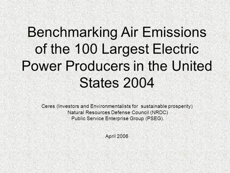 Benchmarking Air Emissions of the 100 Largest Electric Power Producers in the United States 2004 Ceres (Investors and Environmentalists for sustainable.