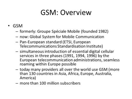 GSM – formerly: Groupe Spéciale Mobile (founded 1982) – now: Global System for Mobile Communication – Pan-European standard (ETSI, European Telecommunications.