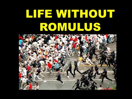 LIFE WITHOUT ROMULUS With Romulus gone, there was much uproar in Rome.