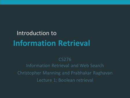 Introduction to Information Retrieval Introduction to Information Retrieval CS276 Information Retrieval and Web Search Christopher Manning and Prabhakar.