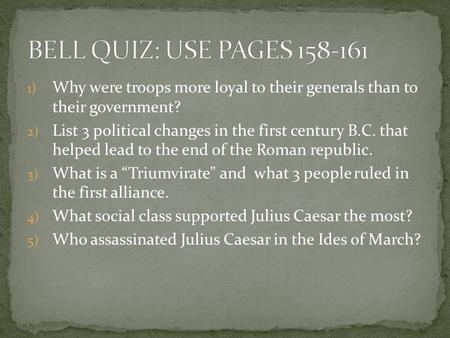 1) Why were troops more loyal to their generals than to their government? 2) List 3 political changes in the first century B.C. that helped lead to the.