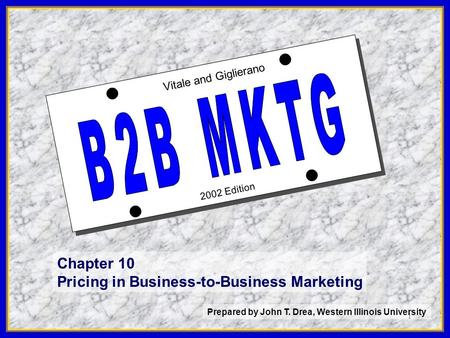 1 2002 Edition Vitale and Giglierano Chapter 10 Pricing in Business-to-Business Marketing Prepared by John T. Drea, Western Illinois University.