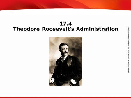 TEKS 8C: Calculate percent composition and empirical and molecular formulas. 17.4 Theodore Roosevelt's Administration.