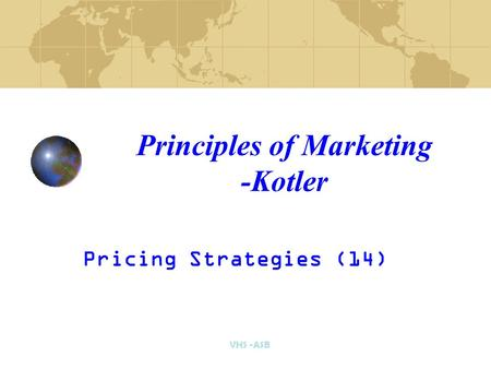 VHS -ASB Pricing Strategies (14) Principles of Marketing -Kotler.