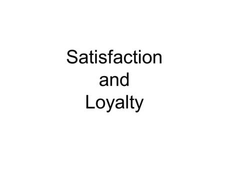 Satisfaction and Loyalty. Customer Satisfaction versus Loyalty Satisfaction Satisfaction = Meeting minimum expectation Loyalty Loyalty = Exceeding customers.