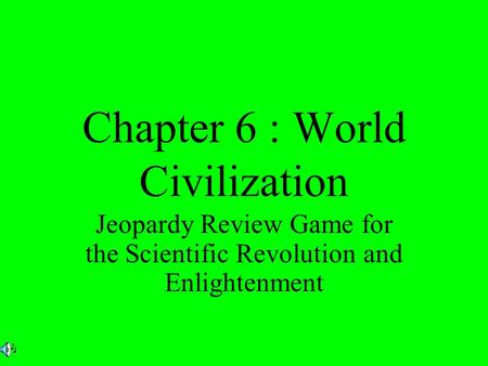 Chapter 6 : World Civilization Jeopardy Review Game for the Scientific Revolution and Enlightenment.