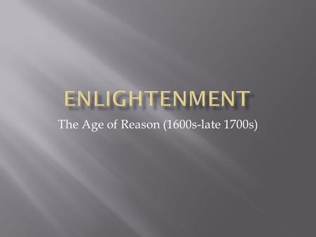 The Age of Reason (1600s-late 1700s). Introduction: Enlightment In the 18 th century, French philosophers gathered in salons to discuss new ideas.