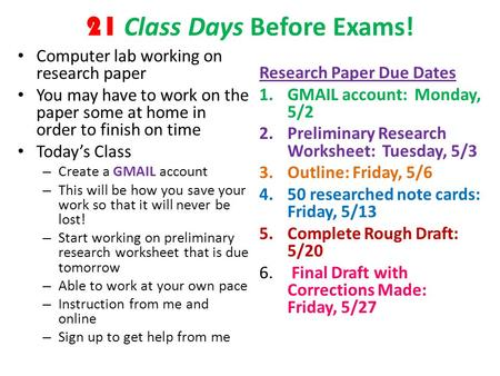 21 Class Days Before Exams! Computer lab working on research paper You may have to work on the paper some at home in order to finish on time Today's Class.