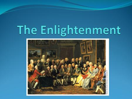 The Enlightenment A new intellectual movement that stressed reason and thought and the power of individuals to solve problems. The movement reached its.