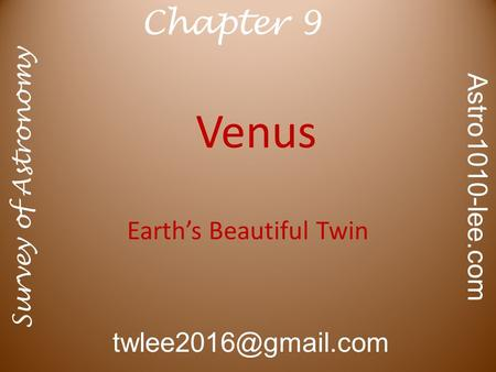 Venus Earth's Beautiful Twin Survey of Astronomy Astro1010-lee.com Chapter 9.
