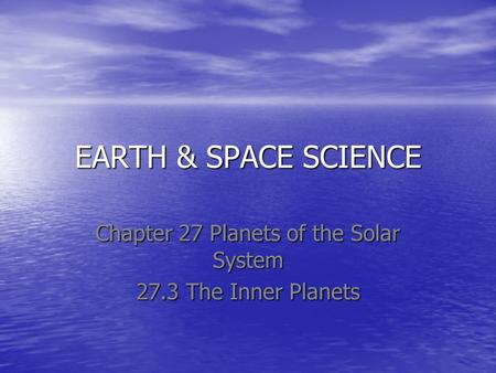 Chapter 27 Planets of the Solar System 27.3 The Inner Planets