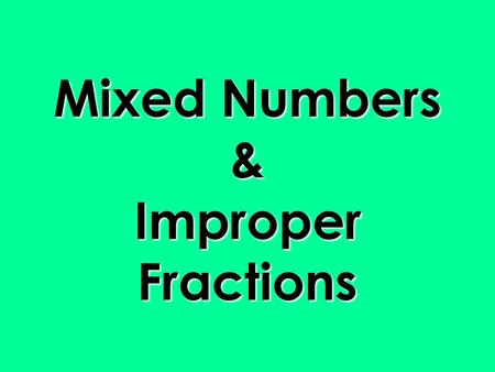 Mixed Numbers & Improper Fractions Vocabulary convert – to change from one form to another mixed number – a whole number and a fraction improper fraction.