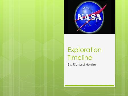 Exploration Timeline By: Richard Hunter. 1900  April 24, 1990  Launch of Hubble Space Telescope  Space Shuttle Discovery lifts off for mission STS-31,