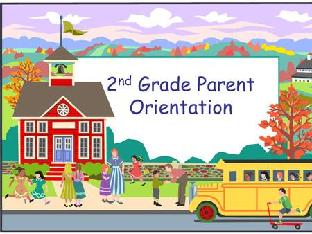 2 nd Grade Parent Orientation. Welcome to 2 nd Grade! We're so glad that you are here to join the adventure!