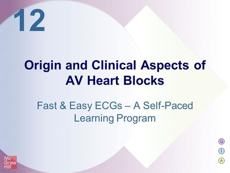 Q I A 12 Fast & Easy ECGs – A Self-Paced Learning Program Origin and Clinical Aspects of AV Heart Blocks.