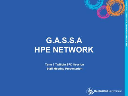 G.A.S.S.A HPE NETWORK Term 3 Twilight SFD Session Staff Meeting Presentation.