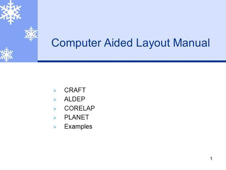 1 Computer Aided Layout Manual  CRAFT  ALDEP  CORELAP  PLANET  Examples.