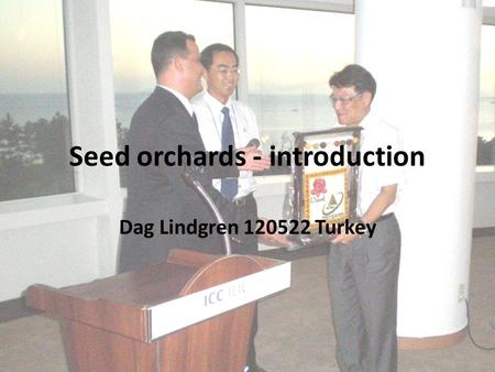 Seed orchards - introduction Dag Lindgren 120522 Turkey.