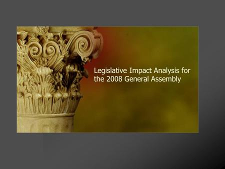 Legislative Impact Analysis for the 2008 General Assembly.