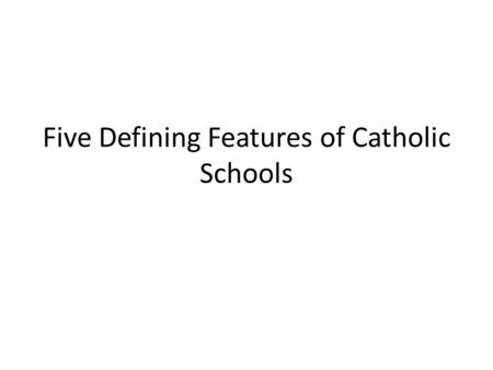 Five Defining Features of Catholic Schools. For some teachers who are new to teaching in Catholic schools, the experience might be like travelling in.