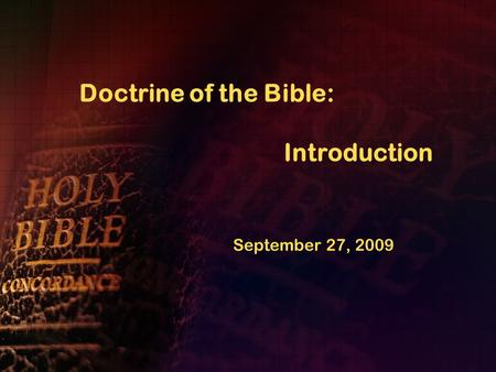 Doctrine of the Bible: Introduction September 27, 2009.