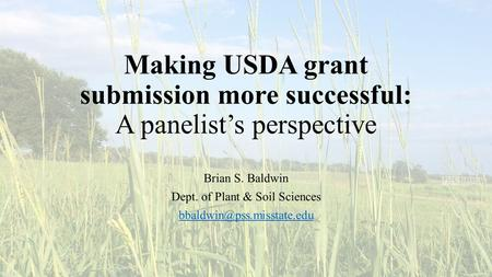 Making USDA grant submission more successful: A panelist's perspective Brian S. Baldwin Dept. of Plant & Soil Sciences