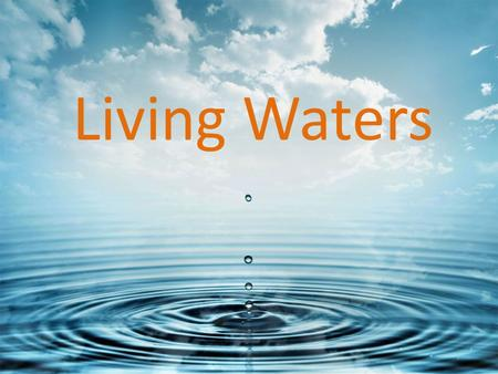 Living Waters.