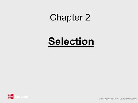 © The McGraw-Hill Companies, 2006 Chapter 2 Selection.