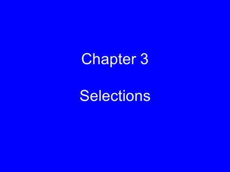 1 Chapter 3 Selections. 2 Outline 1. Flow of Control 2. Conditional Statements 3. The if Statement 4. The if-else Statement 5. The Conditional operator.
