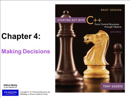 Copyright © 2010 Pearson Education, Inc. Publishing as Pearson Addison-Wesley Chapter 4: Making Decisions.