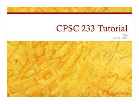 CPSC 233 Tutorial Xin Jan 24, 2011. Assignment 1 Due on Jan 28 at 4:00 PM Part I  Assignment Box on 2 nd floor Part II  Submitted electronically on.
