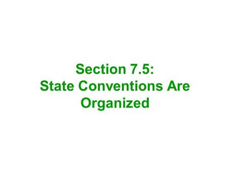 Section 7.5: State Conventions Are Organized. When 9 of the 13 states approved, or ratified the Constitution, it would become the supreme law of the land.