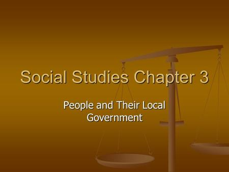 Social Studies Chapter 3 People and Their Local Government.
