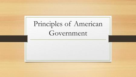 Principles of American Government. Warm-up List the basic powers that every government has. In other words list what the government does. What are there.