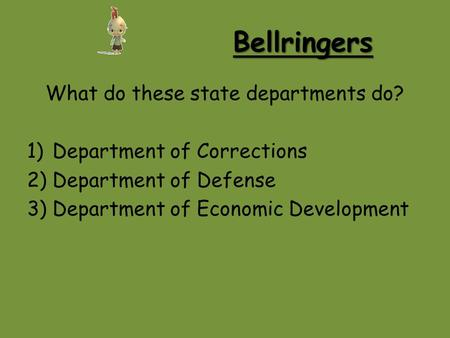 Bellringers What do these state departments do? 1)Department of Corrections 2)Department of Defense 3)Department of Economic Development.