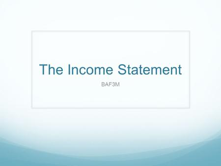 The Income Statement BAF3M.
