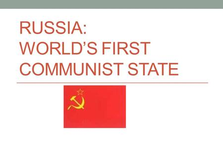 RUSSIA: WORLD'S FIRST COMMUNIST STATE. Russian Revolution read pages 280-284 and complete an outline.